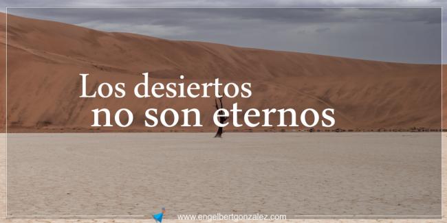 los desiertos no son eternos engelbert gonzalez tiempo de liderazgo