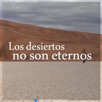 Los Desiertos no son Eternos