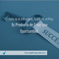 El Éxito no lo Encuentras Tirado en el Piso. Es Producto de Crear una Oportunidad